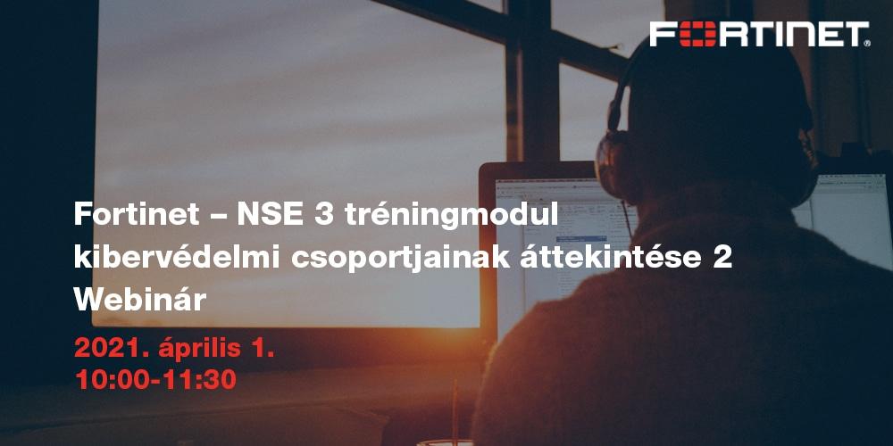 Fortinet NSE3 tréningmodul kibervédelmi csoportjainak áttekintése 2. – WEBINÁR
